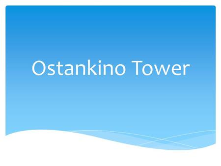 Ostankino Tower. Ostankino Tower is a television and radio tower in Moscow, Russia.