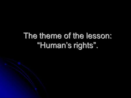 The theme of the lesson: Humans rights.. Listen, repeat and translate into Russian. Private – privacy Private – privacyprivacy Suffer – suffering Suffer.
