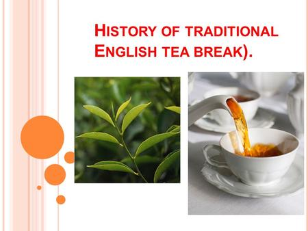 H ISTORY OF TRADITIONAL E NGLISH TEA BREAK ). Each country has its own customs and traditions. English is especially true to their traditions. One of.