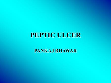 PEPTIC ULCER PANKAJ BHAWAR. DEFINITION AND DESCRIPTION Peptic ulcers are produced by an imbalance between the gastro- duodenal mucosal defense mechanisms.