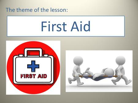 First Aid The theme of the lesson:. Put down the following terms: First aid treatment - Оказание скорой помощи Reassure – подбадривать, успокаивать Artificial.