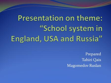 Prepared Tahiri Qais Magomedov Ruslan. The school system in England.