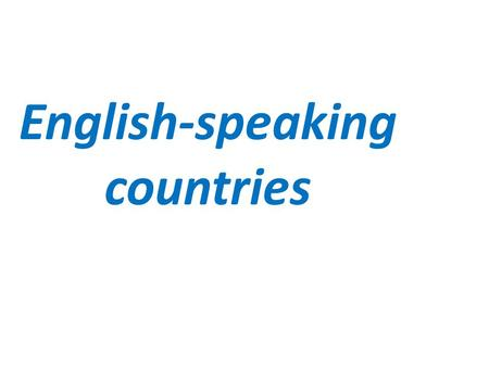 English-speaking countries. Welcome to The UK The UK – the United Kingdom of Great Britain and Northern Ireland.