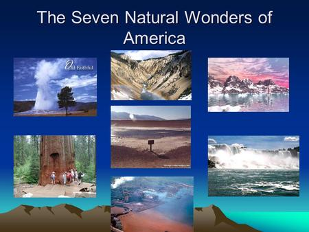 The Seven Natural Wonders of America. Death Valley (California) Death Valley is a 250 km valley between two Californian mountain ranges. It is the hottest.