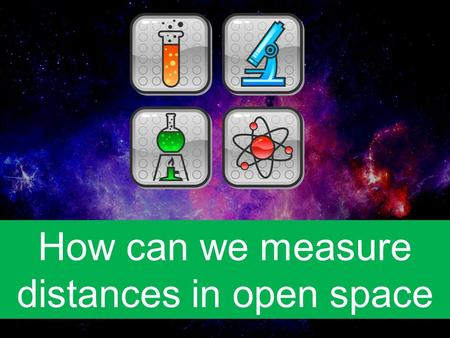 How can we measure distances in open space. Distances in open space.