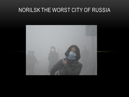 NORILSK THE WORST CITY OF RUSSIA. The city in Krasnoyarsk Krai, known for the Norilsk Nickel enterprise, is in the lead not the first year in a rating.