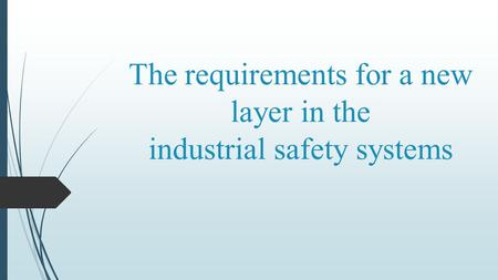 Тhe requirements for a new layer in the industrial safety systems.