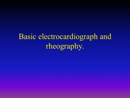 Basic electrocardiograph and rheography.. Basic Principles of EKG Basic Principles of Electrophysiology Read a EKG tracing Normal EKG Pathology if any.