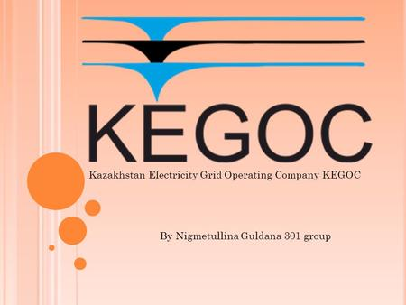 Kazakhstan Electricity Grid Operating Company KEGOC By Nigmetullina Guldana 301 group.