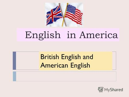 English in America British English & American English British English and American English.