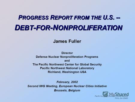 Pacific Northwest Center for Global Security PNNL-SA-35980 James Fuller Director Defense Nuclear Nonproliferation Programs and The Pacific Northwest Center.