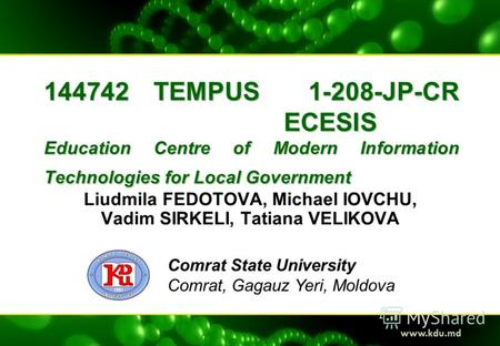 144742 TEMPUS 1-208-JP-CR ECESIS Education Centre of Modern Information Technologies for Local Government Liudmila FEDOTOVA, Michael IOVCHU, Vadim SIRKELI,