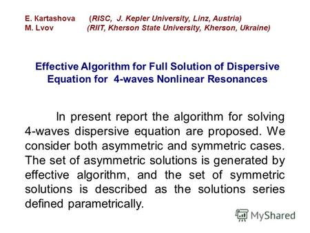In present report the algorithm for solving 4-waves dispersive equation are proposed. We consider both asymmetric and symmetric cases. The set of asymmetric.