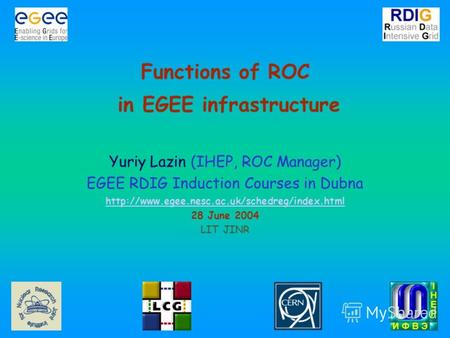 Functions of ROC in EGEE infrastructure Yuriy Lazin (IHEP, ROC Manager) EGEE RDIG Induction Courses in Dubna