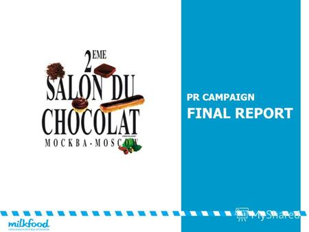 PR CAMPAIGN FINAL REPORT. SUBJECTS Arranging the 2 nd Salon du Chocolat PR campaign aimed at Presenting the Salon as an independent high status event.
