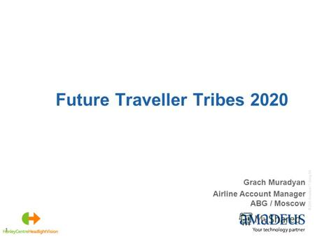 © 2006 Amadeus IT Group SA 1 Future Traveller Tribes 2020 Grach Muradyan Airline Account Manager ABG / Moscow.