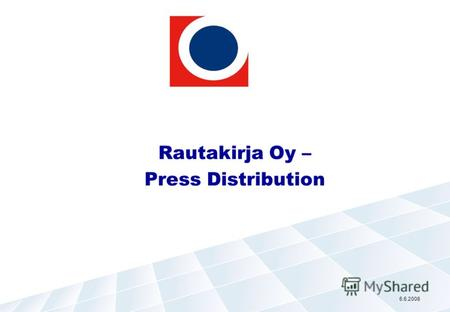 Rautakirja Oy – Press Distribution 6.6.2008. Распространение Прессы, основные вопросы Издательские Дома Обеспечить высокую рентабельность и эффективные.