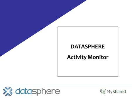 DATASPHERE Activity Monitor. Факт: С каждым днем сложность ИТ-ландшафта стремительно возрастает Распределенные приложения и процессы Activity Monitor.