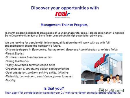 Discover your opportunities with Management Trainee Program,- 15 month program designed to create a pool of young managers for sales. Target position after.
