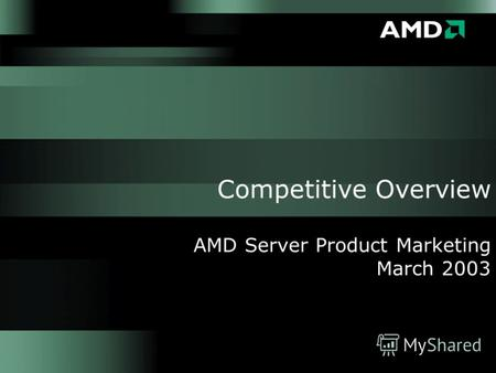 Competitive Overview AMD Server Product Marketing March 2003.