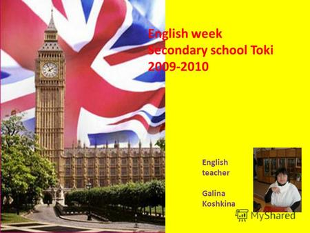 English week Secondary school Toki 2009-2010 English teacher Galina Koshkina.