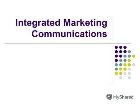 Integrated Marketing Communications. Маркетинговый аутсорсинг Передача большинства или всех маркетинговых функций под управление и реализацию специализированной.