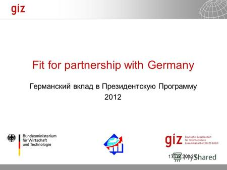12.09.2012 Seite 1 Fit for partnership with Germany Германский вклад в Президентскую Программу 2012 17.02.2012 г.