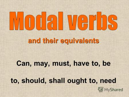 Can, may, must, have to, be to, should, shall ought to, need and their equivalents.
