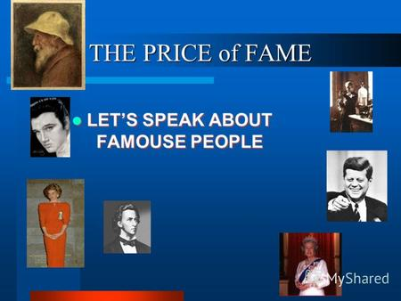THE PRICE of FAME LETS SPEAK ABOUT FAMOUSE PEOPLE.