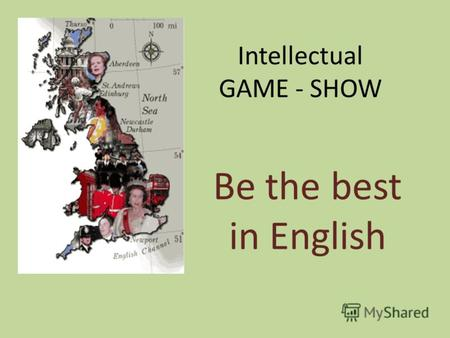 Intellectual GAME - SHOW Be the best in English. 1. Who is called by the British people Our national bard, The bard of Avon? 2. Who is considered.