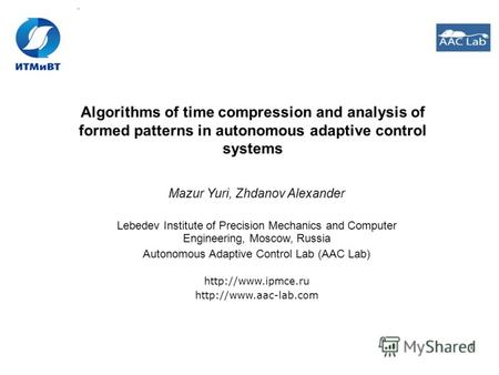 1 Algorithms of time compression and analysis of formed patterns in autonomous adaptive control systems Mazur Yuri, Zhdanov Alexander Lebedev Institute.