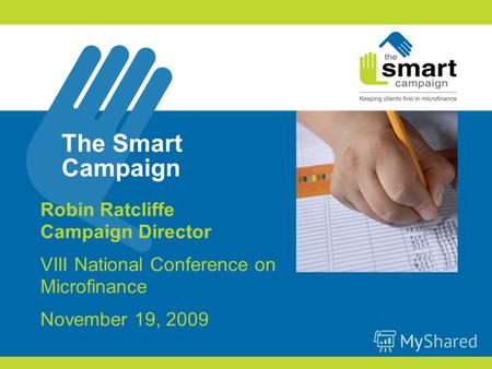 The Smart Campaign Robin Ratcliffe Campaign Director VIII National Conference on Microfinance November 19, 2009.