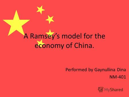 A Ramseys model for the economy of China. Performed by Gaynullina Dina NM-401.