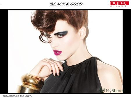 BLACK & GOLD NON ANCORA RITOCCATA PUPA MAKE-UP. TOP MAKE- UP.