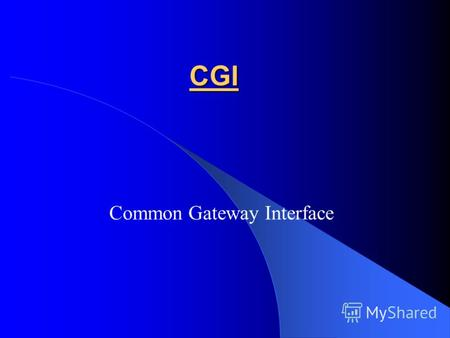 CGI Common Gateway Interface.
