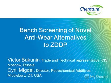 Bench Screening of Novel Anti-Wear Alternatives to ZDDP Victor Bakunin, Trade and Technical representative, CIS Moscow, Russia Cyril Migdal, Director,