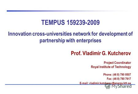 TEMPUS 159239-2009 Innovation cross-universities network for development of partnership with enterprises Prof. Vladimir G. Kutcherov Project Coordinator.