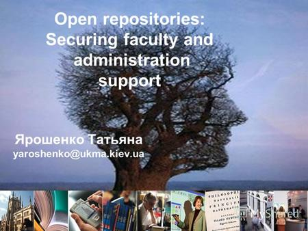 Open repositories: Securing faculty and administration support Open repositories: Securing faculty and administration support Ярошенко Татьяна yaroshenko@ukma.kiev.ua.