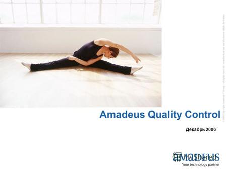 © 2006 Copyright Amadeus IT Group / all rights reserved / unauthorised use and disclosure strictly forbidden Amadeus Quality Control Декабрь 2006.