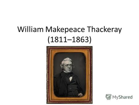 William Makepeace Thackeray (1811–1863). I am not disposed to say that Thackeray will hold a high place among English poets. He would have been the first.