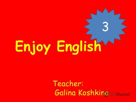 3 Enjoy English Teacher: Galina Koshkina. Unit 1 Welcome to Green School!