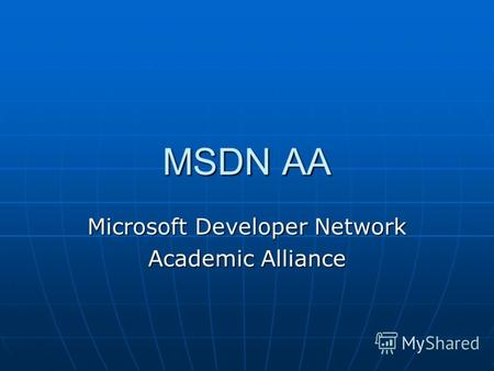 MSDN AA Microsoft Developer Network Academic Alliance.