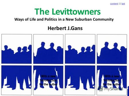 Contentcontent || lastlast The Levittowners Ways of Life and Politics in a New Suburban Community Herbert J.Gans.