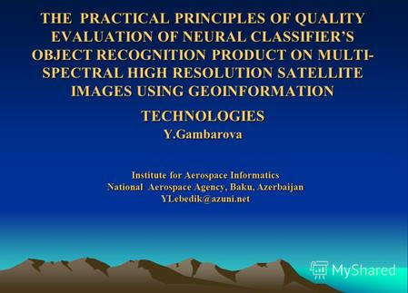 THE PRACTICAL PRINCIPLES OF QUALITY EVALUATION OF NEURAL CLASSIFIERS OBJECT RECOGNITION PRODUCT ON MULTI- SPECTRAL HIGH RESOLUTION SATELLITE IMAGES USING.