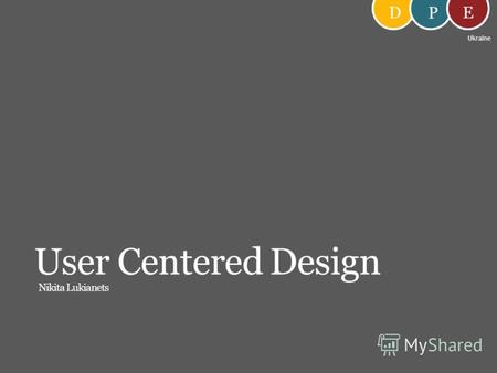 D P E User Centered Design Nikita Lukianets Ukraine.