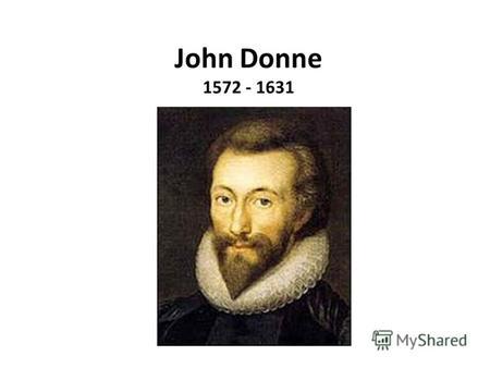 John Donne 1572 - 1631. GO and catch a falling star, Get with child a mandrake root, Tell me where all past years are, Or who cleft the devil's foot,