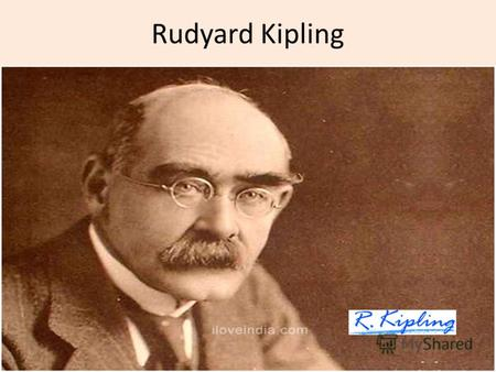 Rudyard Kipling. Joseph Rudyard Kipling 30 December 1865 – 18 January 1936 Joseph Rudyard was an English poet, short-story writer, and novelist chiefly.