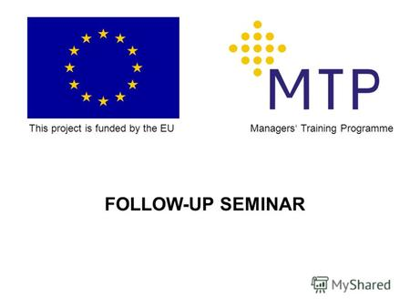 FOLLOW-UP SEMINAR This project is funded by the EUManagers Training Programme.