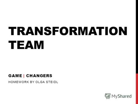 TRANSFORMATION TEAM GAME | CHANGERS HOMEWORK BY OLGA STEIDL.