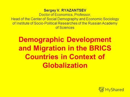 Sergey V. RYAZANTSEV Doctor of Economics, Professor, Head of the Center of Social Demography and Economic Sociology of Institute of Socio-Political Researches.